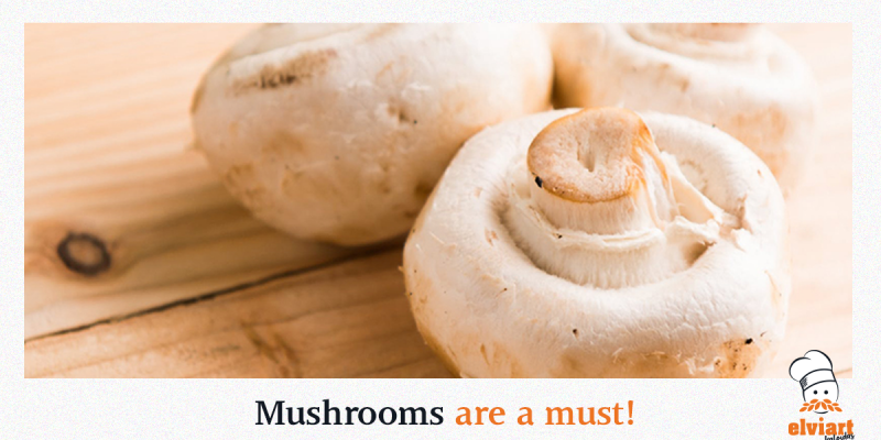 Mushrooms are a must!